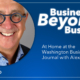 Episode 12 Mission Forward Podcast: headshot of man with text reading Beyond Business At Home at the Washington Business Journal with Alex Orfinger