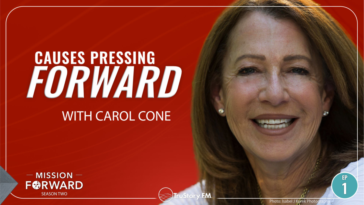 Episode 201 Mission Forward Podcast: Close up of woman's face with text reading Causes Pressing Forward with Carol Cone
