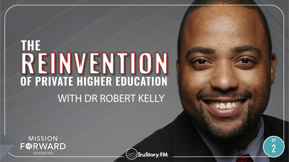 Episode 202 Mission Forward Podcast: Close up of man's face with text reading The Reinvention of Private Higher Education with Dr. Robert Kelly