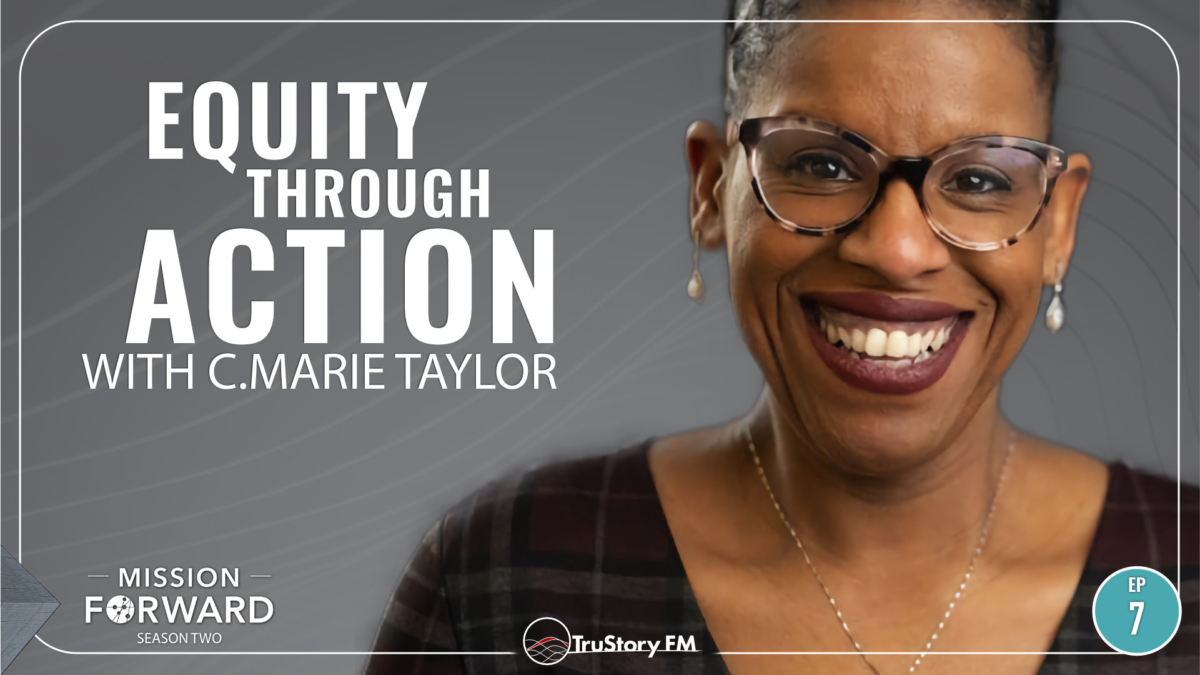 Episode 207 Mission Forward Podcast: Close up of Woman's face with text reading Equity Through Action with C. Marie Taylor